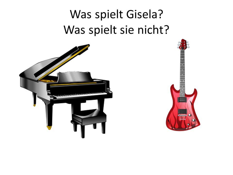 Was spielt Gisela? Was spielt sie nicht?