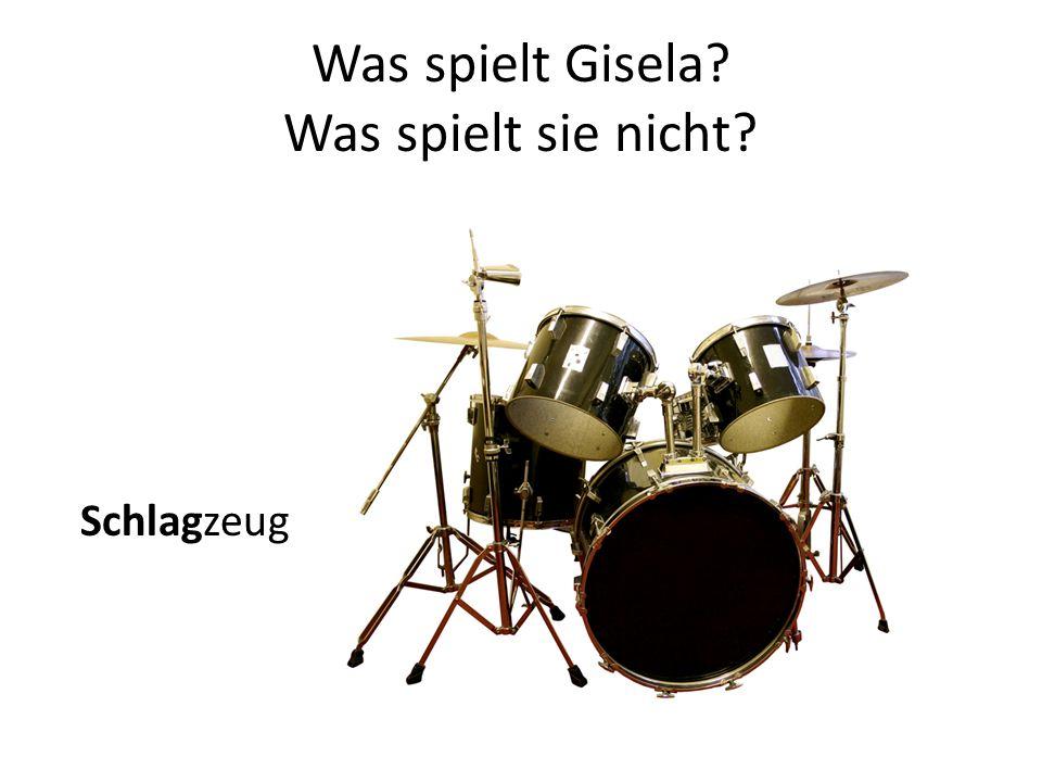 Was spielt Gisela? Was spielt sie nicht? Schlagzeug