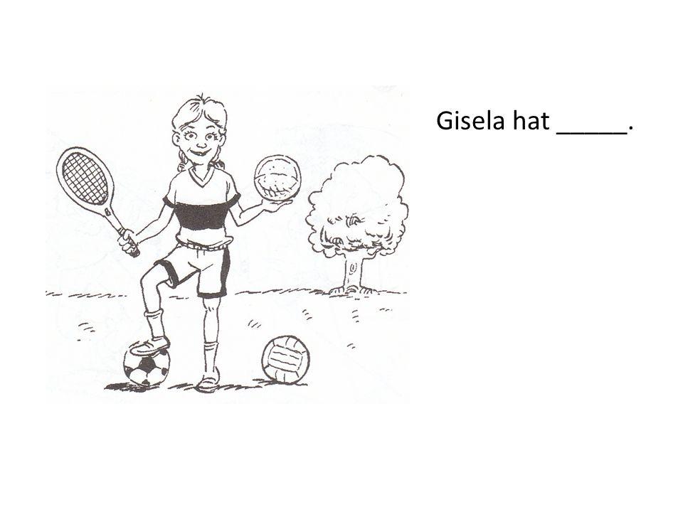 Gisela hat _____.
