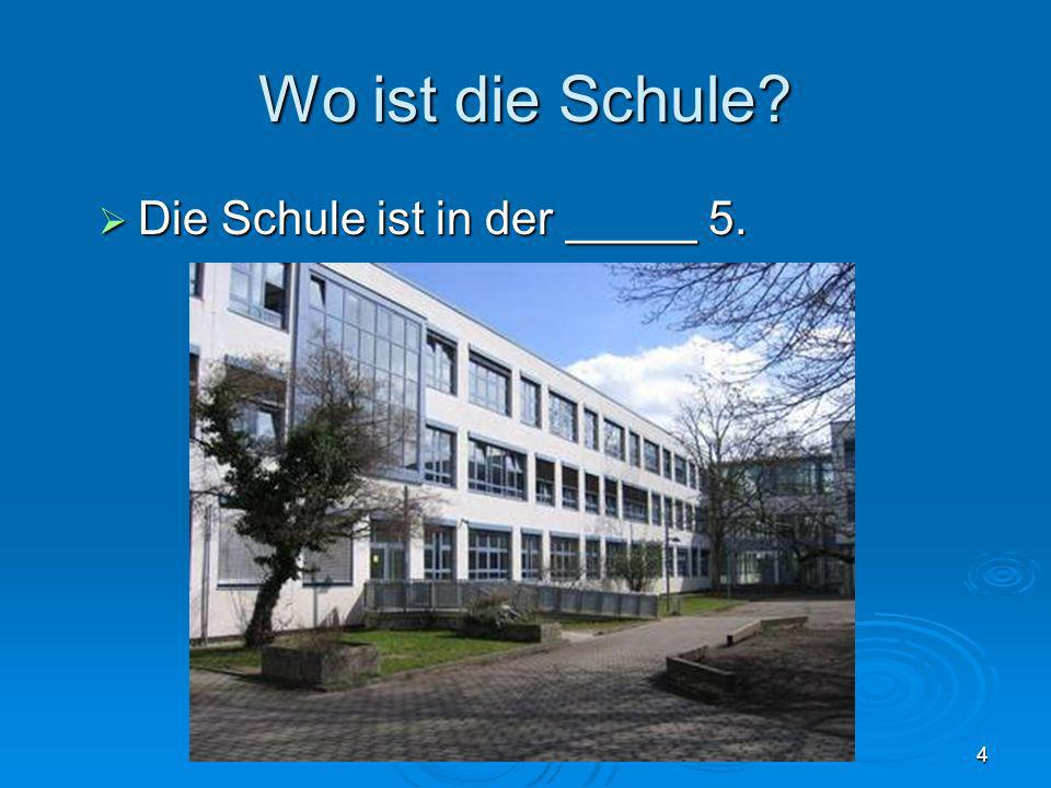 4 Wo ist die Schule? Die Schule ist in der _____ 5. Die Schule ist in der _____ 5.