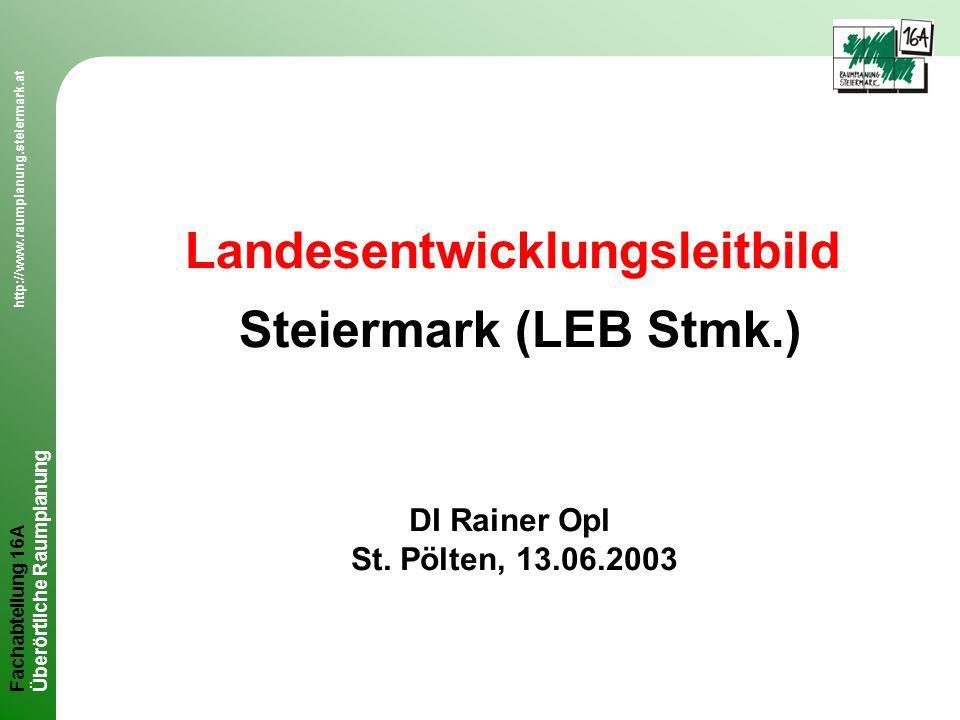 Fachabteilung 16A http://www.raumplanung.steiermark.at Überörtliche Raumplanung Landesentwicklungsleitbild Steiermark Ausgangslage Intern alt: ÜLandesentwicklungsprogramm 1977 dezentrale Konzentration, zentr.
