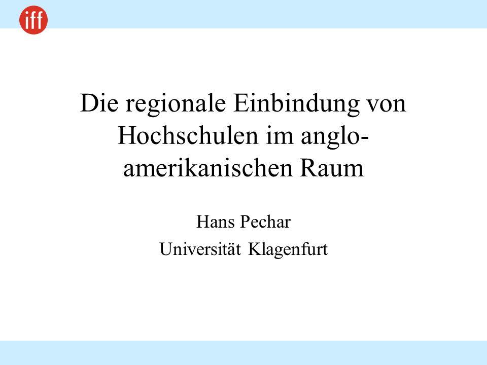Die regionale Einbindung von Hochschulen im anglo- amerikanischen Raum Hans Pechar Universität Klagenfurt