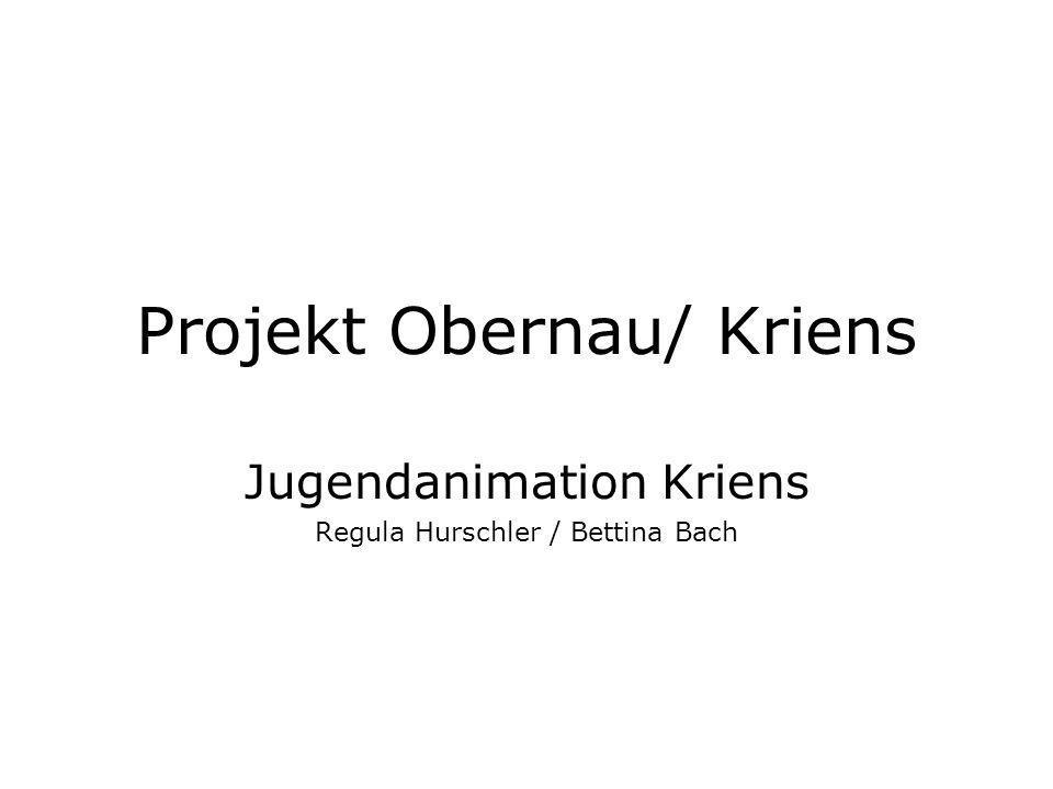 Projekt Obernau/ Kriens Jugendanimation Kriens Regula Hurschler / Bettina Bach