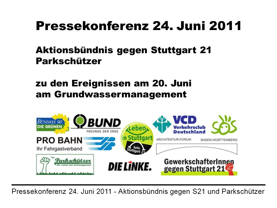 Pressekonferenz 24. Juni 2011 - Aktionsbündnis gegen S21 und Parkschützer Pressekonferenz 24. Juni 2011 Aktionsbündnis gegen Stuttgart 21 Parkschützer