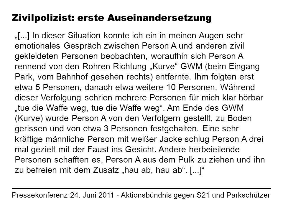 Pressekonferenz 24. Juni 2011 - Aktionsbündnis gegen S21 und Parkschützer Zivilpolizist: erste Auseinandersetzung [...] In dieser Situation konnte ich