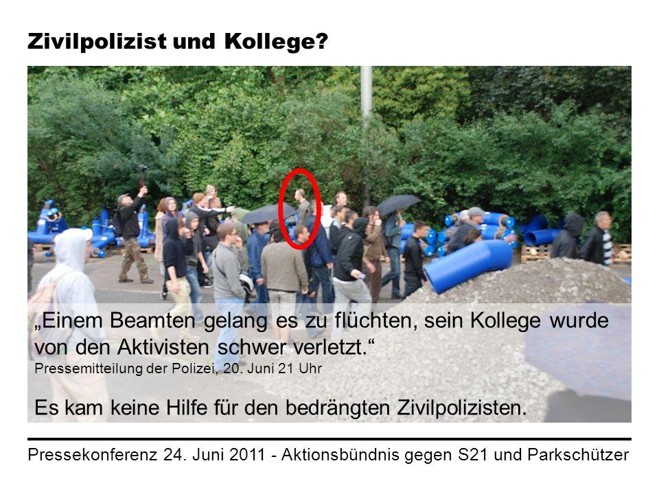 Pressekonferenz 24. Juni 2011 - Aktionsbündnis gegen S21 und Parkschützer Zivilpolizist und Kollege? Einem Beamten gelang es zu flüchten, sein Kollege