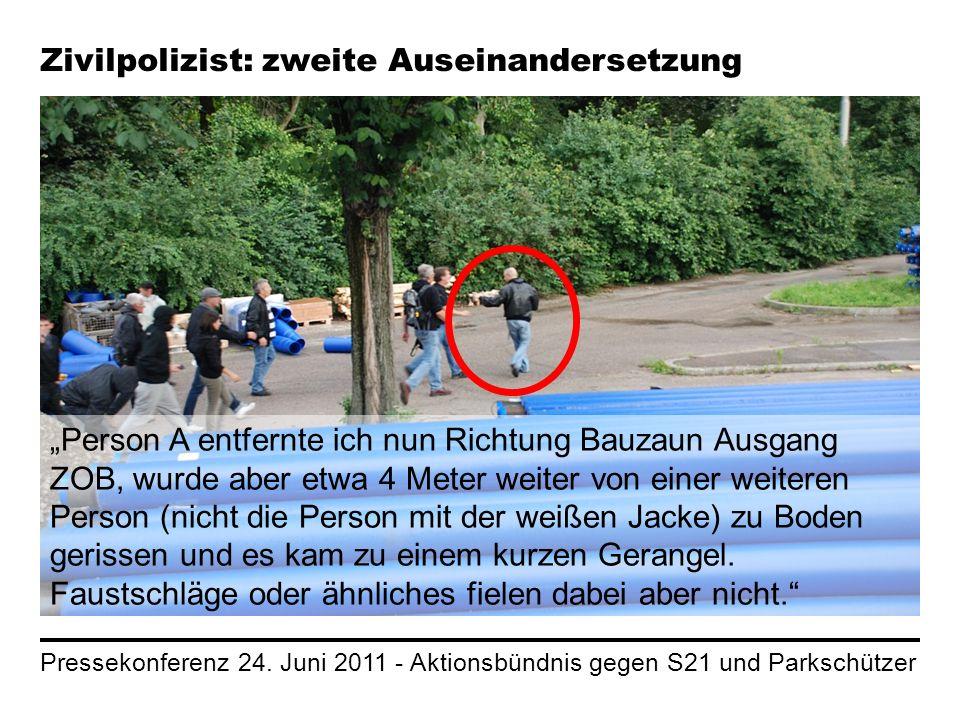 Pressekonferenz 24. Juni 2011 - Aktionsbündnis gegen S21 und Parkschützer Person A entfernte ich nun Richtung Bauzaun Ausgang ZOB, wurde aber etwa 4 M