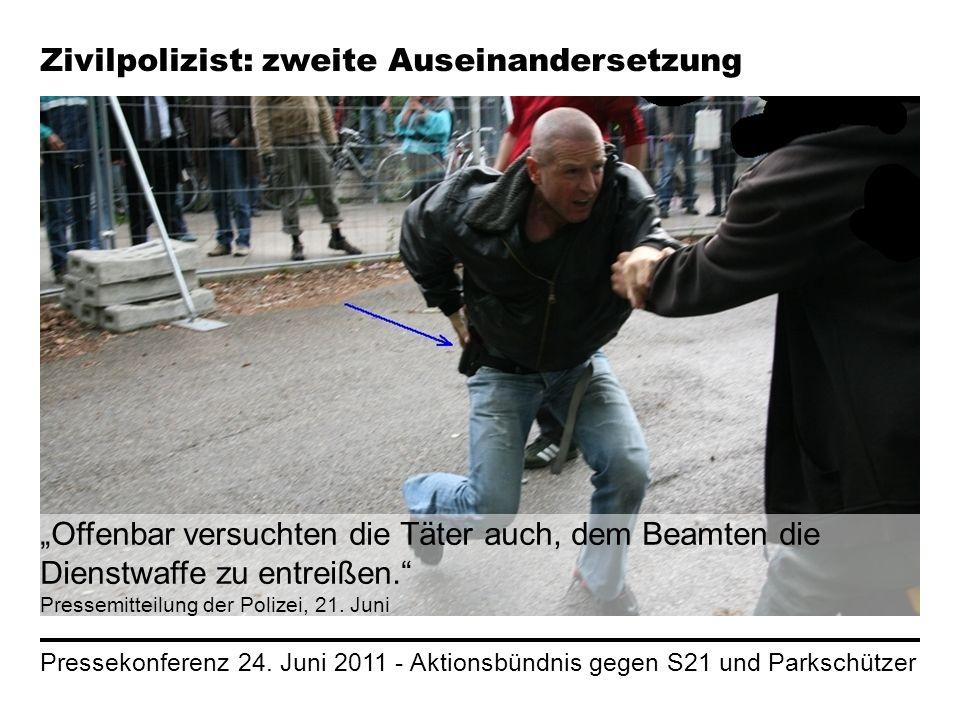 Pressekonferenz 24. Juni 2011 - Aktionsbündnis gegen S21 und Parkschützer Zivilpolizist: zweite Auseinandersetzung Offenbar versuchten die Täter auch,