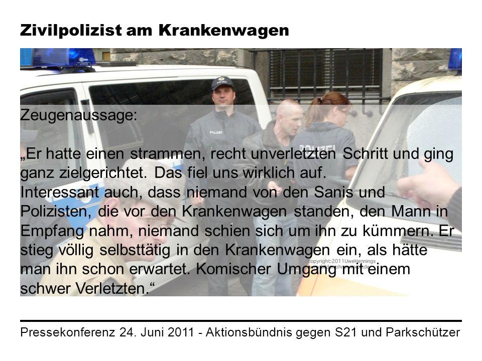 Pressekonferenz 24. Juni 2011 - Aktionsbündnis gegen S21 und Parkschützer Zivilpolizist am Krankenwagen Zeugenaussage: Er hatte einen strammen, recht