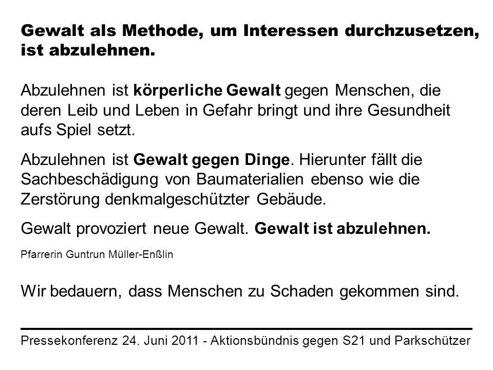 Pressekonferenz 24. Juni 2011 - Aktionsbündnis gegen S21 und Parkschützer Gewalt als Methode, um Interessen durchzusetzen, ist abzulehnen. Abzulehnen