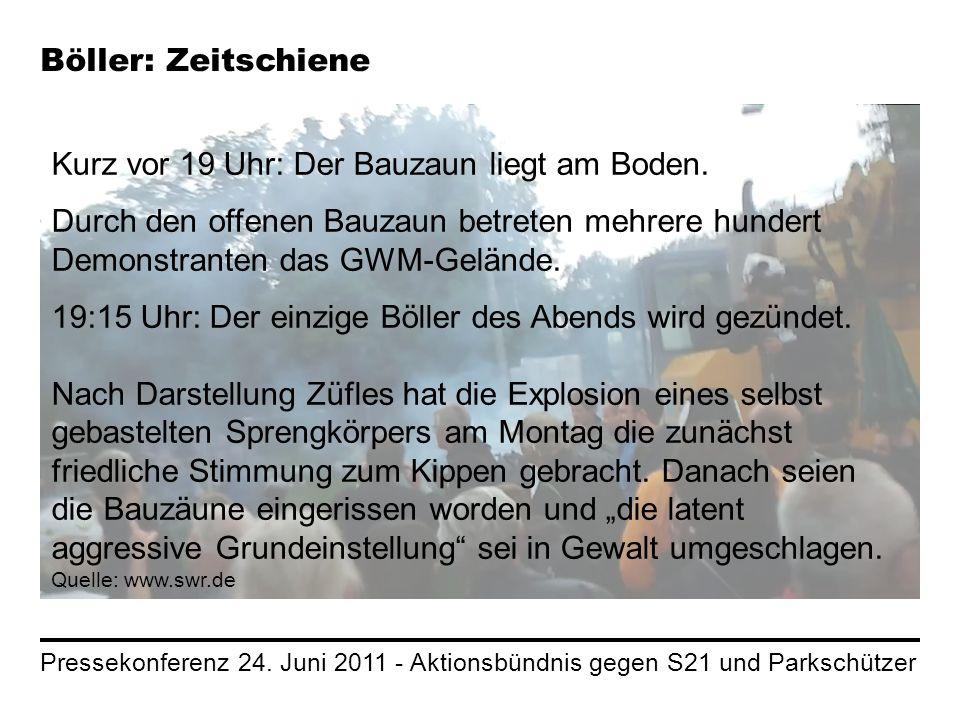Pressekonferenz 24. Juni 2011 - Aktionsbündnis gegen S21 und Parkschützer Böller: Zeitschiene Kurz vor 19 Uhr: Der Bauzaun liegt am Boden. Durch den o