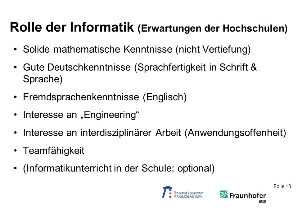 Folie 18 Solide mathematische Kenntnisse (nicht Vertiefung) Gute Deutschkenntnisse (Sprachfertigkeit in Schrift & Sprache) Fremdsprachenkenntnisse (En
