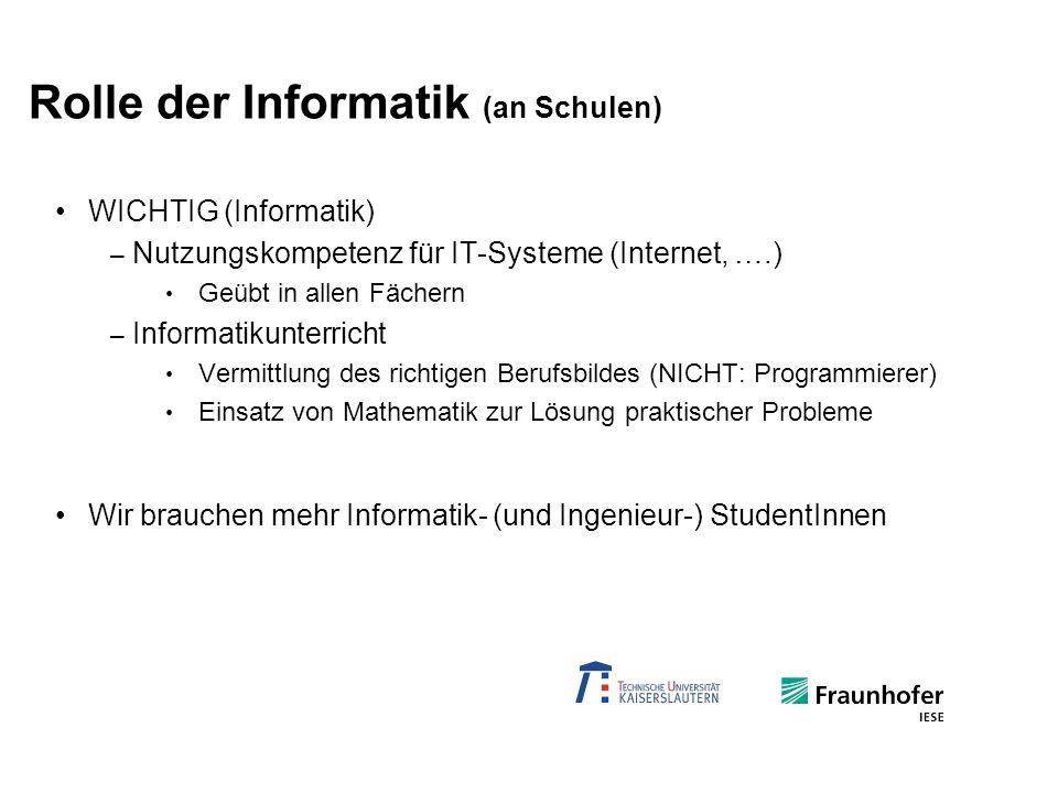 Rolle der Informatik (an Schulen) WICHTIG (Informatik) – Nutzungskompetenz für IT-Systeme (Internet, ….) Geübt in allen Fächern – Informatikunterricht