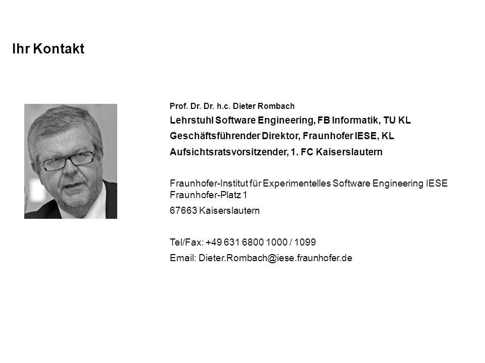 Ihr Kontakt Prof. Dr. Dr. h.c. Dieter Rombach Lehrstuhl Software Engineering, FB Informatik, TU KL Geschäftsführender Direktor, Fraunhofer IESE, KL Au
