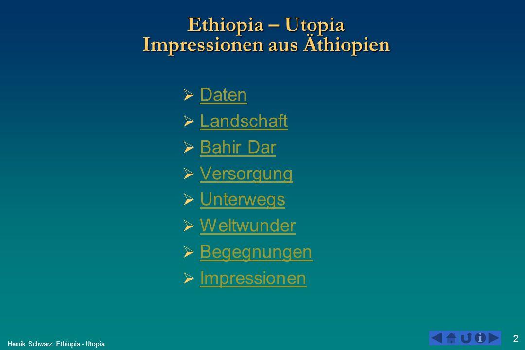 2 Henrik Schwarz: Ethiopia - Utopia Ethiopia – Utopia Impressionen aus Äthiopien Daten Landschaft Bahir Dar Versorgung Unterwegs Weltwunder Begegnunge