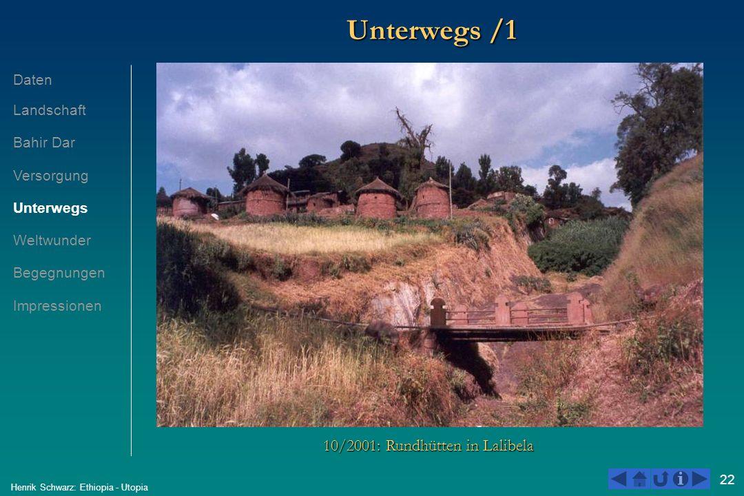 22 Henrik Schwarz: Ethiopia - Utopia Unterwegs /1 10/2001: Rundhütten in Lalibela Daten Landschaft Bahir Dar Versorgung Unterwegs Weltwunder Begegnung
