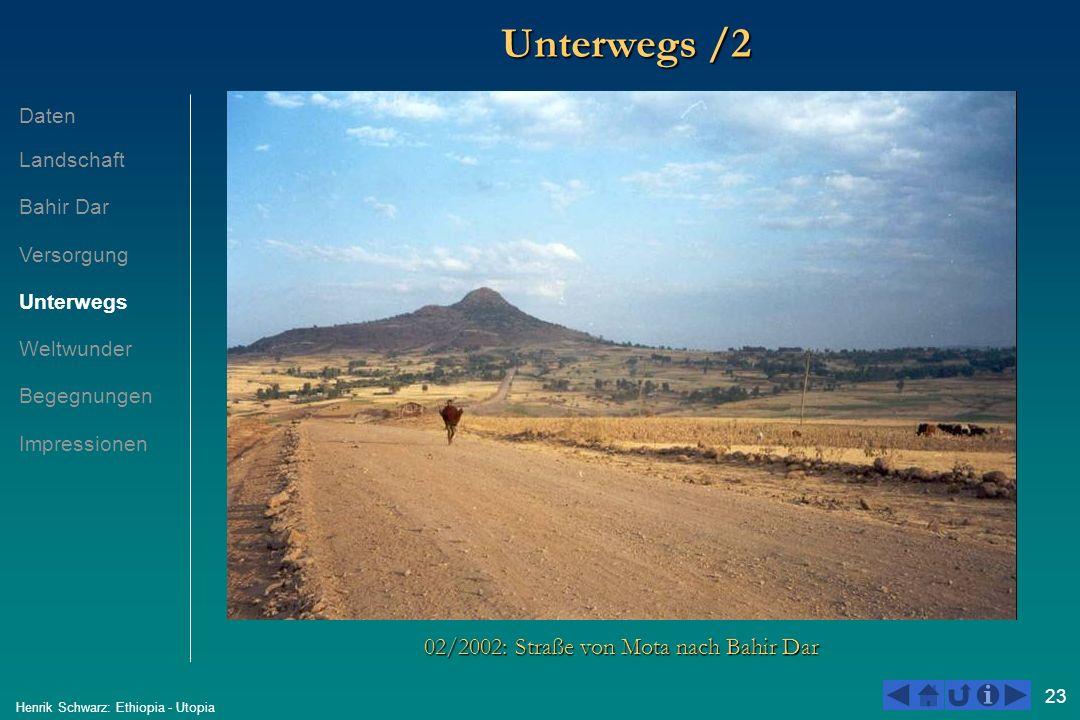 23 Henrik Schwarz: Ethiopia - Utopia Unterwegs /2 02/2002: Straße von Mota nach Bahir Dar Daten Landschaft Bahir Dar Versorgung Unterwegs Weltwunder B
