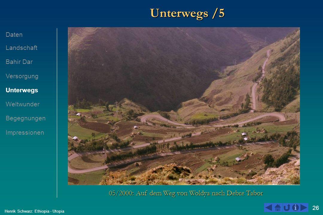 26 Henrik Schwarz: Ethiopia - Utopia Unterwegs /5 05/2000: Auf dem Weg von Woldya nach Debre Tabor Daten Landschaft Bahir Dar Versorgung Unterwegs Wel