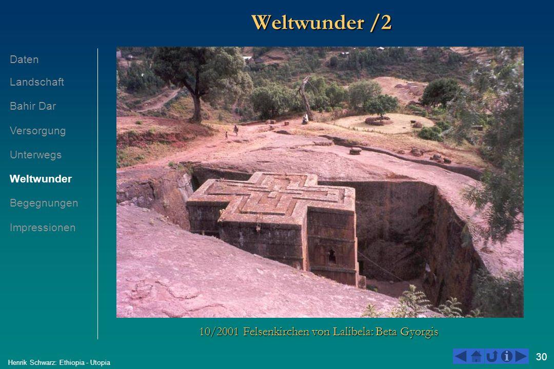30 Henrik Schwarz: Ethiopia - Utopia Weltwunder /2 10/2001 Felsenkirchen von Lalibela: Beta Gyorgis Daten Landschaft Bahir Dar Versorgung Unterwegs We