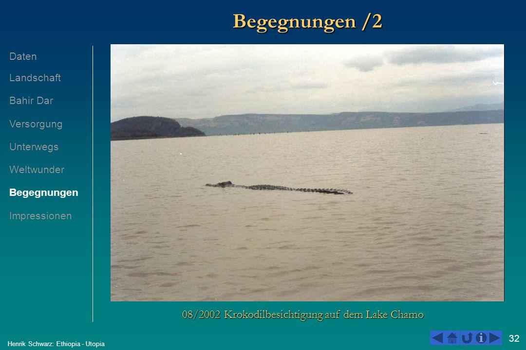 32 Henrik Schwarz: Ethiopia - Utopia Begegnungen /2 08/2002 Krokodilbesichtigung auf dem Lake Chamo Daten Landschaft Bahir Dar Versorgung Unterwegs We