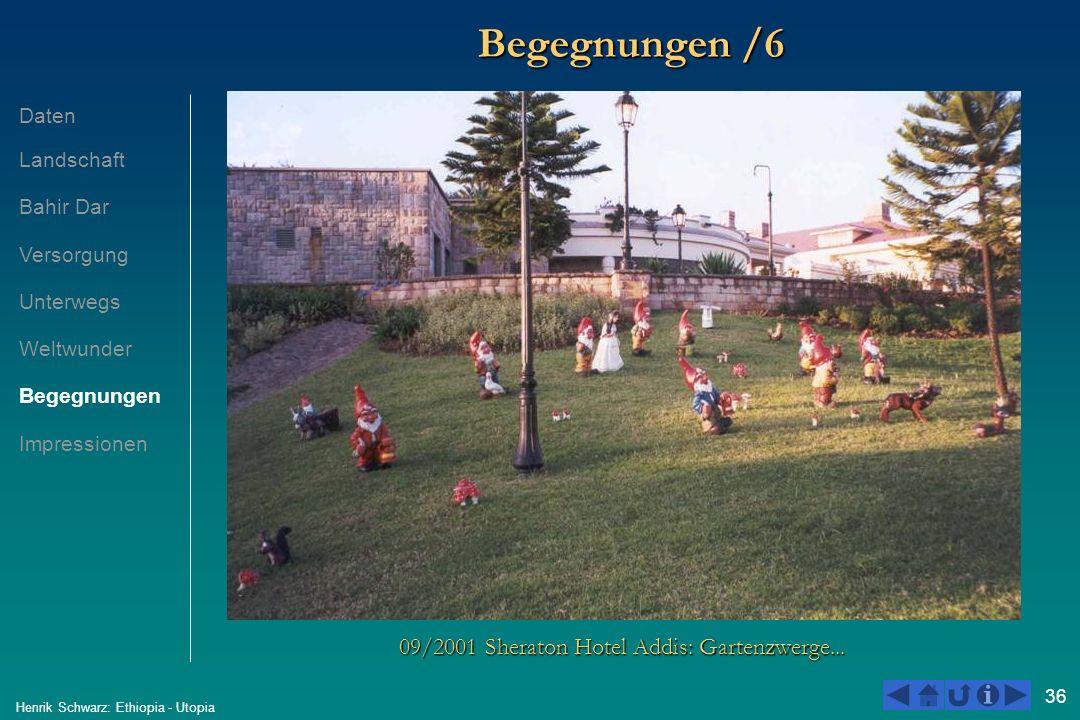 36 Henrik Schwarz: Ethiopia - Utopia Begegnungen /6 09/2001 Sheraton Hotel Addis: Gartenzwerge... Daten Landschaft Bahir Dar Versorgung Unterwegs Welt