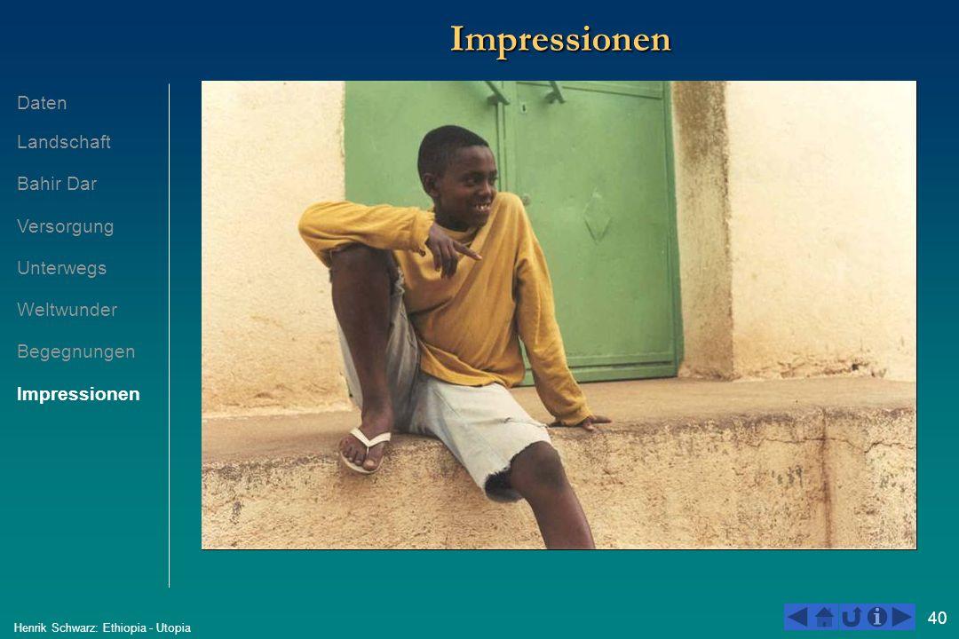40 Henrik Schwarz: Ethiopia - Utopia ImpressionenImpressionen Daten Landschaft Bahir Dar Versorgung Unterwegs Weltwunder Begegnungen Impressionen