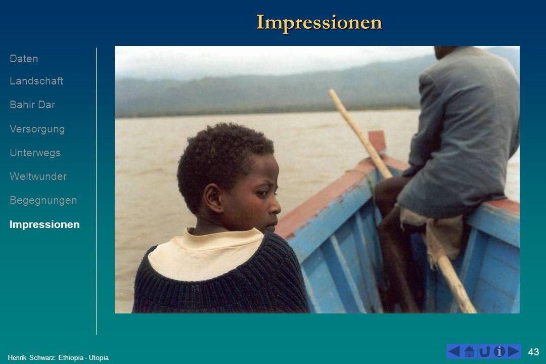43 Henrik Schwarz: Ethiopia - Utopia ImpressionenImpressionen Daten Landschaft Bahir Dar Versorgung Unterwegs Weltwunder Begegnungen Impressionen