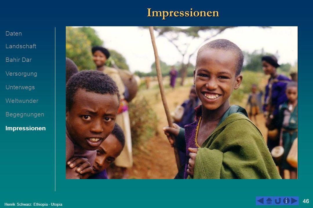 46 Henrik Schwarz: Ethiopia - Utopia ImpressionenImpressionen Daten Landschaft Bahir Dar Versorgung Unterwegs Weltwunder Begegnungen Impressionen