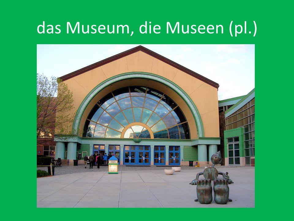 das Museum, die Museen (pl.)