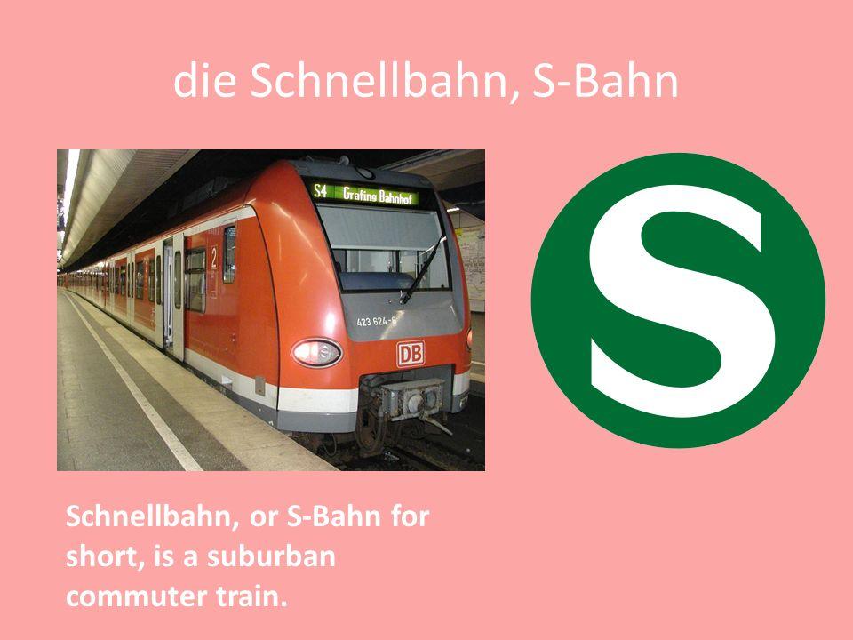 die Schnellbahn, S-Bahn Schnellbahn, or S-Bahn for short, is a suburban commuter train.