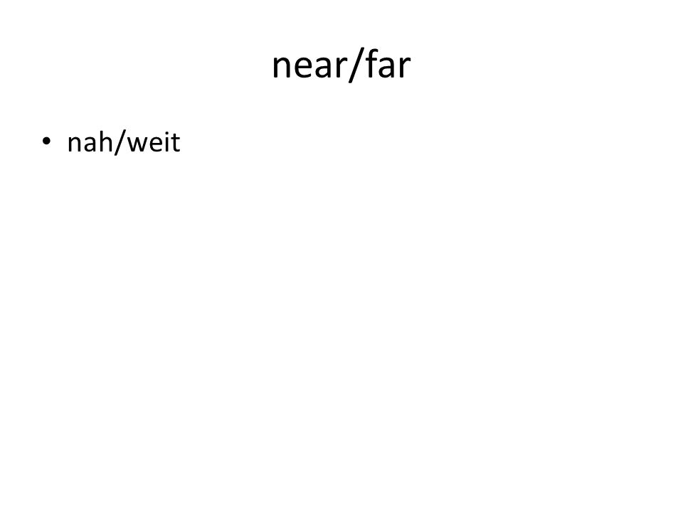 near/far nah/weit