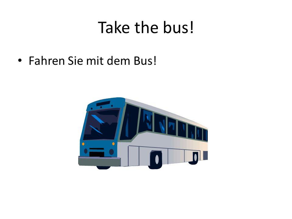 Take the bus! Fahren Sie mit dem Bus!