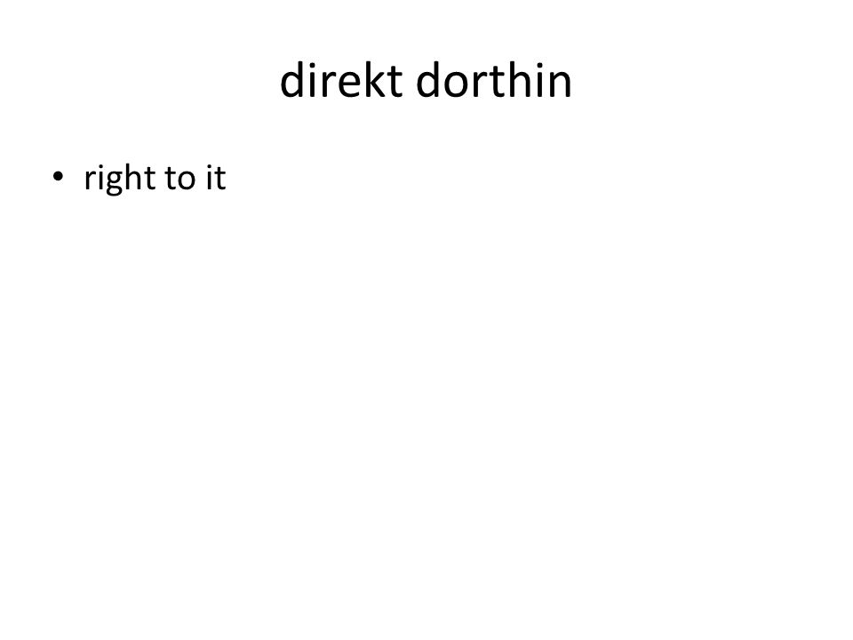 direkt dorthin right to it
