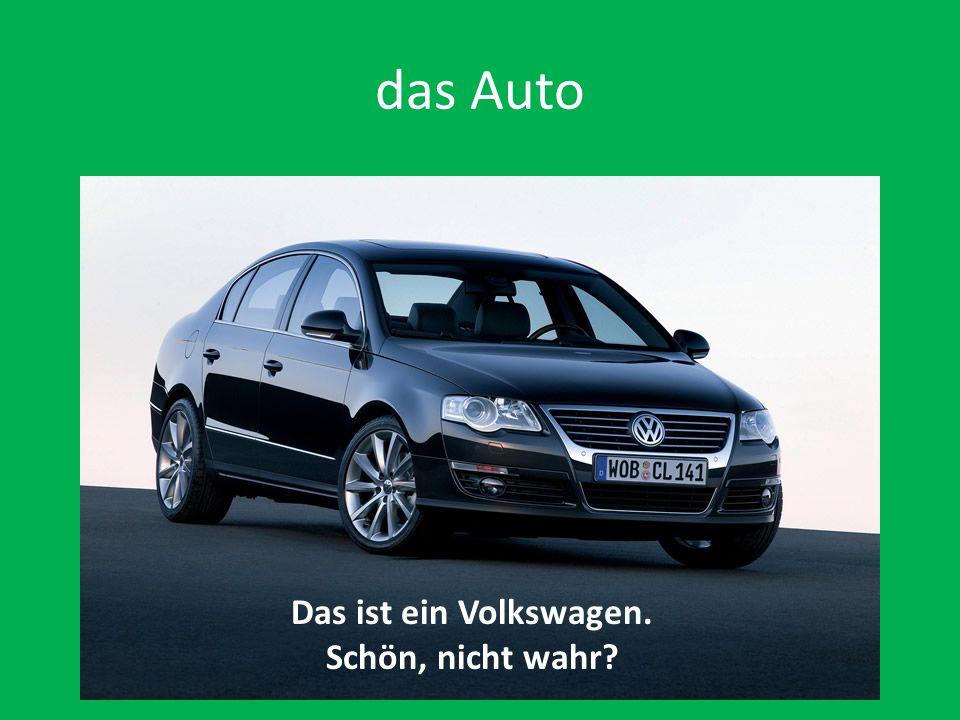 das Auto Das ist ein Volkswagen. Schön, nicht wahr