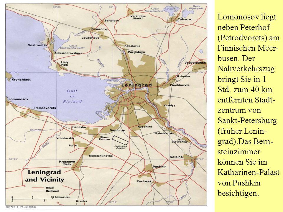 Lomonosov liegt neben Peterhof (Petrodvorets) am Finnischen Meer- busen.