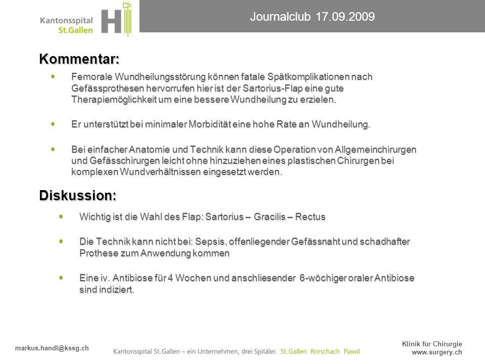 Journalclub 17.09.2009 markus.handl@kssg.ch Klinik für Chirurgie www.surgery.ch Kommentar: Femorale Wundheilungsstörung können fatale Spätkomplikation
