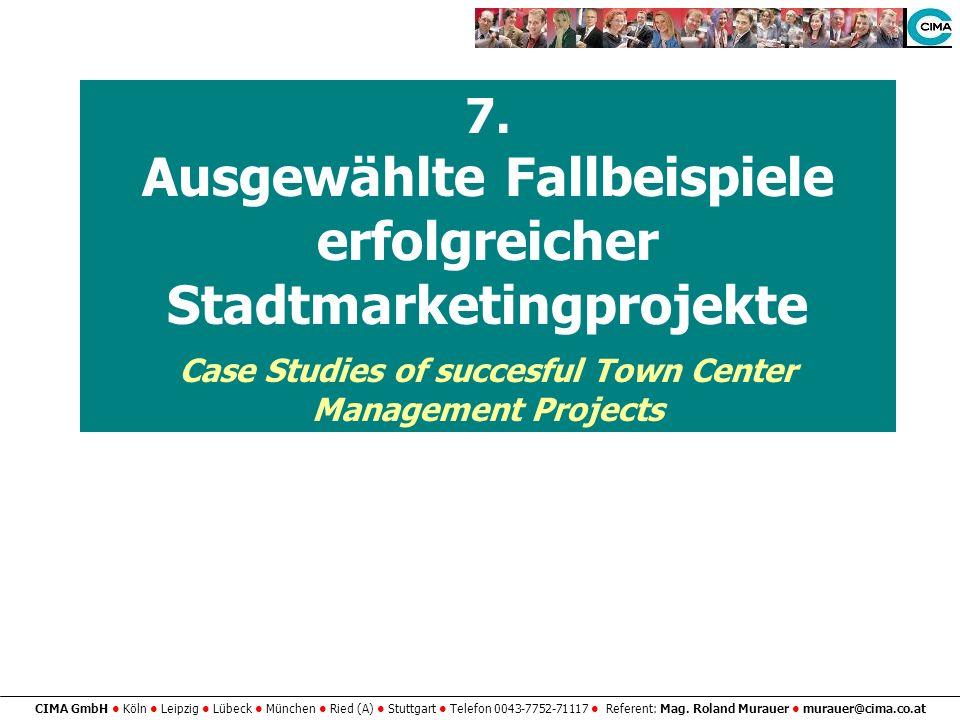 CIMA GmbH Köln Leipzig Lübeck München Ried (A) Stuttgart Telefon 0043-7752-71117 Referent: Mag. Roland Murauer murauer@cima.co.at 7. Ausgewählte Fallb