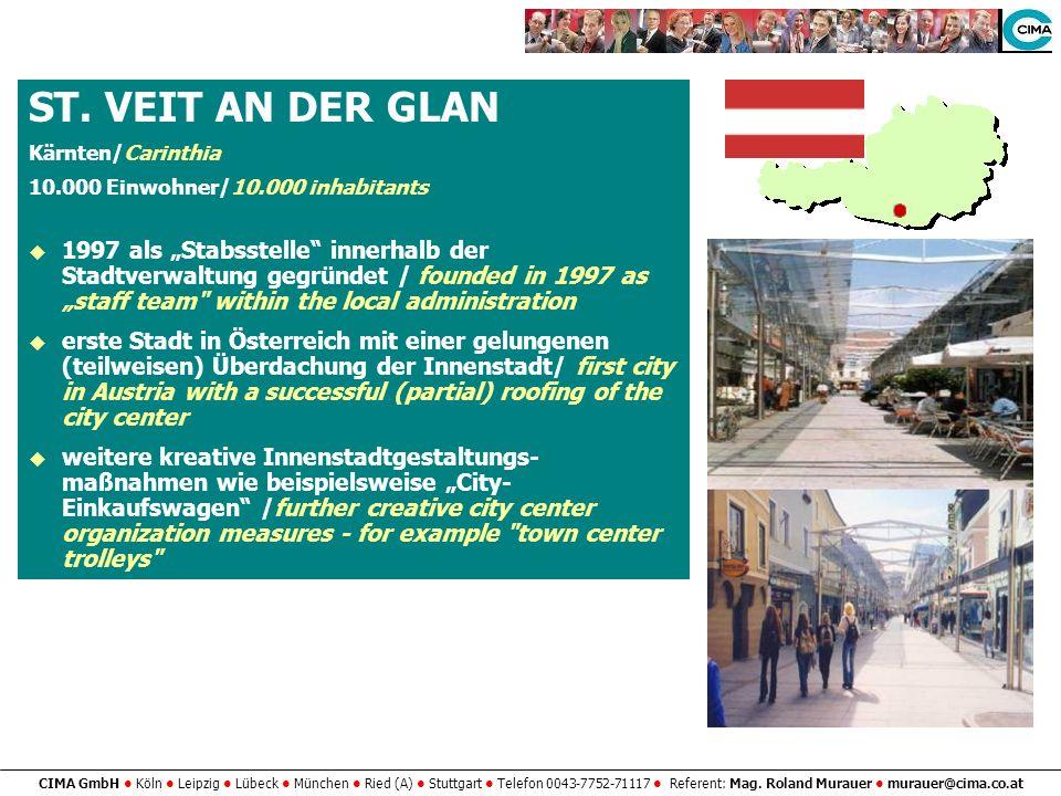 CIMA GmbH Köln Leipzig Lübeck München Ried (A) Stuttgart Telefon 0043-7752-71117 Referent: Mag. Roland Murauer murauer@cima.co.at ST. VEIT AN DER GLAN