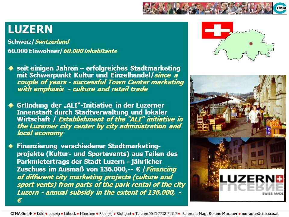 CIMA GmbH Köln Leipzig Lübeck München Ried (A) Stuttgart Telefon 0043-7752-71117 Referent: Mag. Roland Murauer murauer@cima.co.at LUZERN Schweiz/Switz