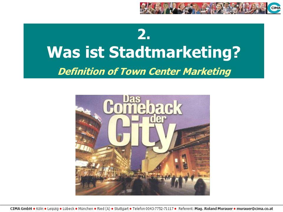 CIMA GmbH Köln Leipzig Lübeck München Ried (A) Stuttgart Telefon 0043-7752-71117 Referent: Mag. Roland Murauer murauer@cima.co.at 2. Was ist Stadtmark