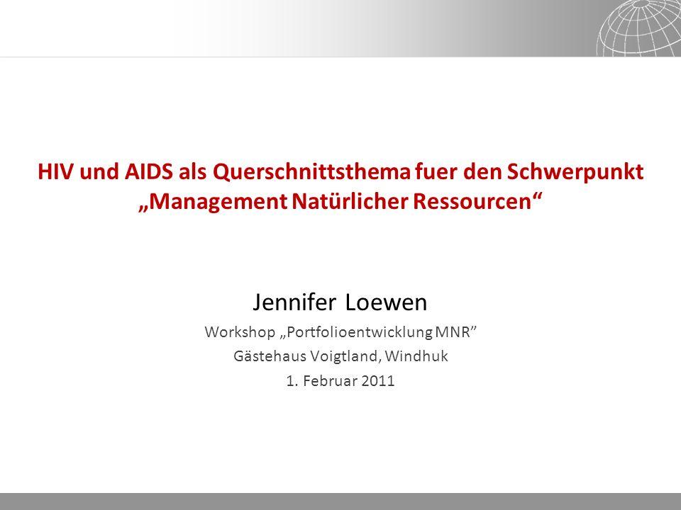 13.04.2014 Seite 1 HIV und AIDS als Querschnittsthema fuer den Schwerpunkt Management Natürlicher Ressourcen Jennifer Loewen Workshop Portfolioentwicklung MNR Gästehaus Voigtland, Windhuk 1.