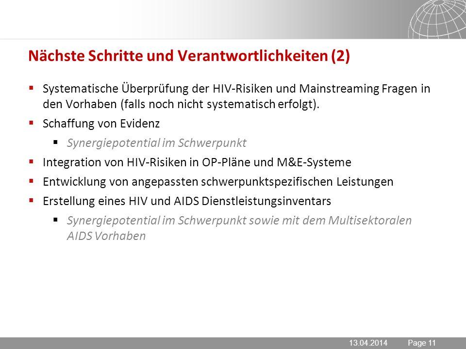 13.04.2014 Seite 11 Page 1113.04.2014 Nächste Schritte und Verantwortlichkeiten (2) Systematische Überprüfung der HIV-Risiken und Mainstreaming Fragen in den Vorhaben (falls noch nicht systematisch erfolgt).