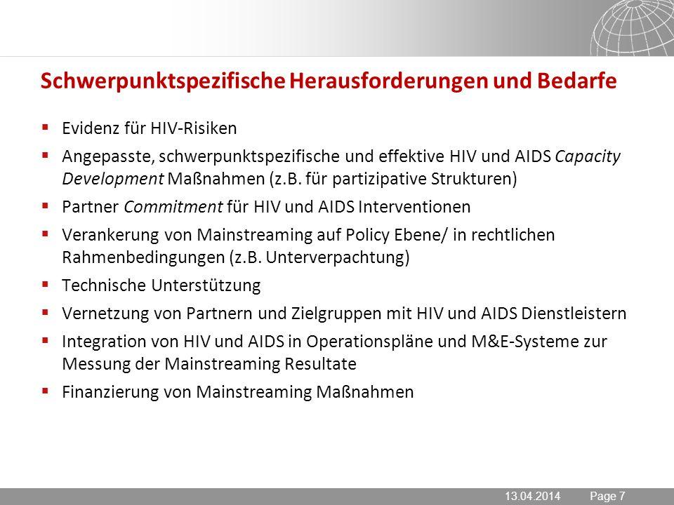 13.04.2014 Seite 7 Page 713.04.2014 Schwerpunktspezifische Herausforderungen und Bedarfe Evidenz für HIV-Risiken Angepasste, schwerpunktspezifische und effektive HIV und AIDS Capacity Development Maßnahmen (z.B.