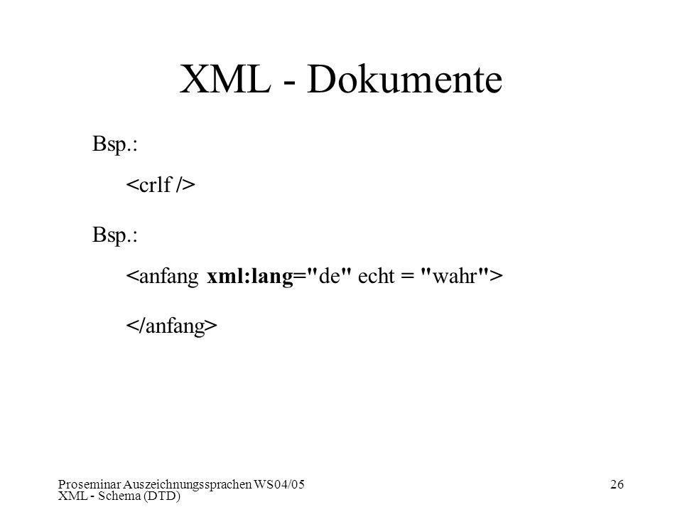 Proseminar Auszeichnungssprachen WS04/05 XML - Schema (DTD) 26 XML - Dokumente Bsp.: Bsp.: