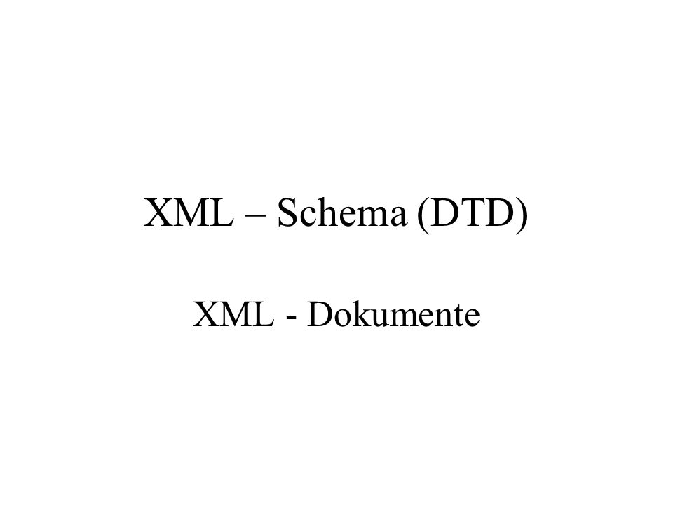 Proseminar Auszeichnungssprachen WS04/05 XML - Schema (DTD) 8 XML - Dokumente Definition: A data object is an XML document if it is well- formed, as defined in this specification.