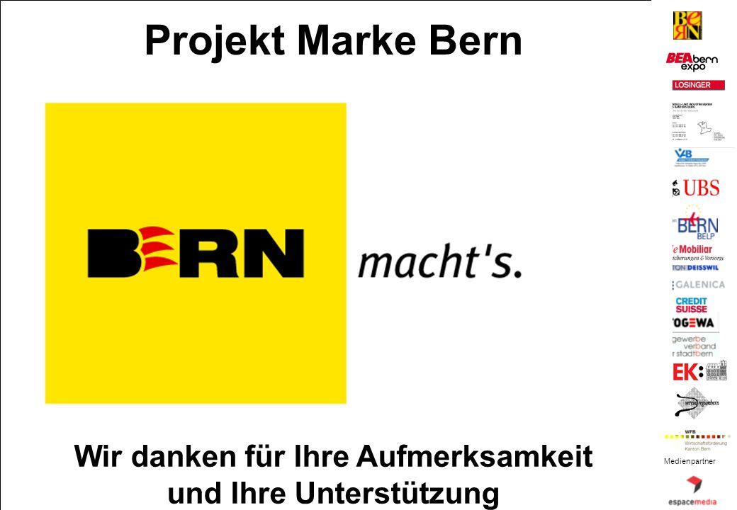 Projekt Marke Bern Wir danken für Ihre Aufmerksamkeit und Ihre Unterstützung Medienpartner