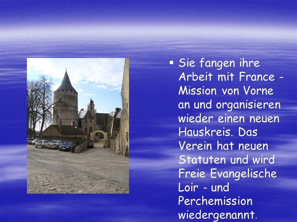 Sie fangen ihre Arbeit mit France - Mission von Vorne an und organisieren wieder einen neuen Hauskreis.