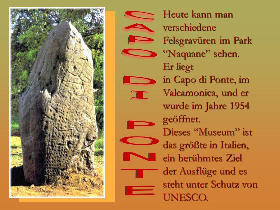 Heute kann man verschiedene Felsgravüren im Park Naquane sehen. Er liegt in Capo di Ponte, im Valcamonica, und er wurde im Jahre 1954 geöffnet. Dieses