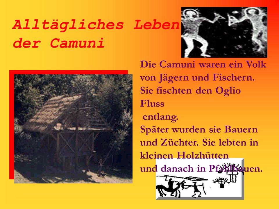 Alltägliches Leben der Camuni Die Camuni waren ein Volk von Jägern und Fischern. Sie fischten den Oglio Fluss entlang. Später wurden sie Bauern und Zü