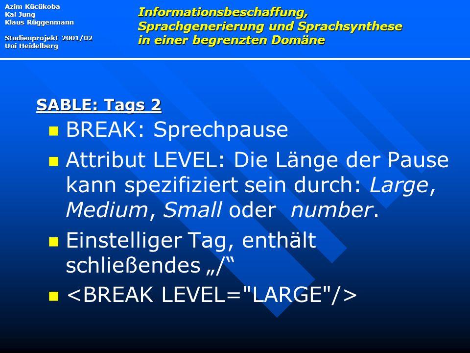 BREAK: Sprechpause Attribut LEVEL: Die Länge der Pause kann spezifiziert sein durch: Large, Medium, Small oder number.
